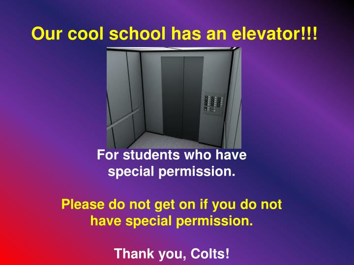 Our cool school has an elevator!!!
