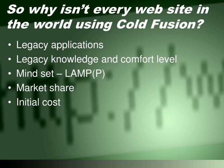 So why isn't every web site in the world using Cold Fusion?