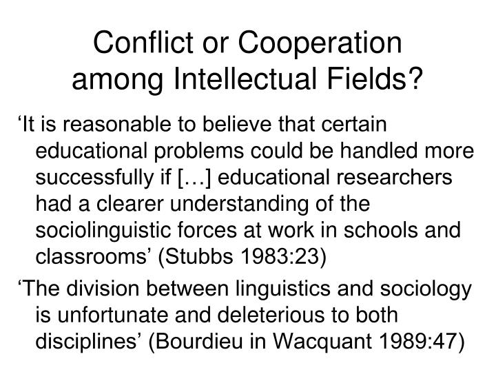 Conflict or Cooperation among Intellectual Fields?