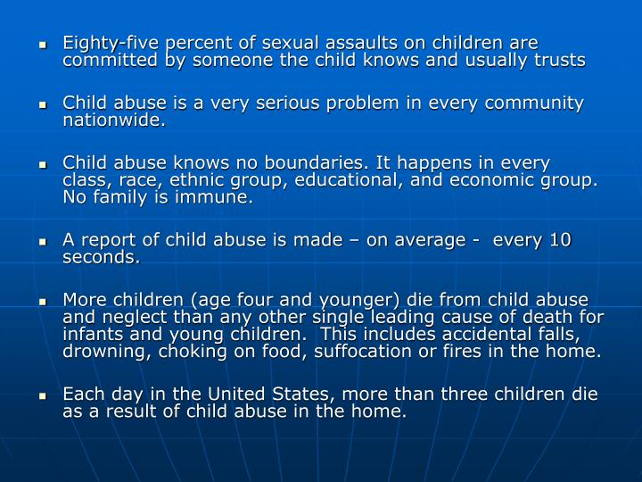 Eighty-five percent of sexual assaults on children are committed by someone the child knows and usually trusts