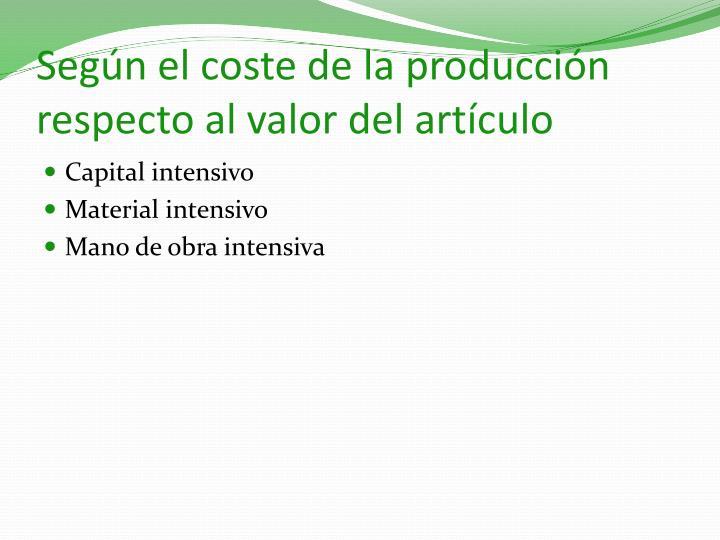 Según el coste de la producción respecto al valor del artículo