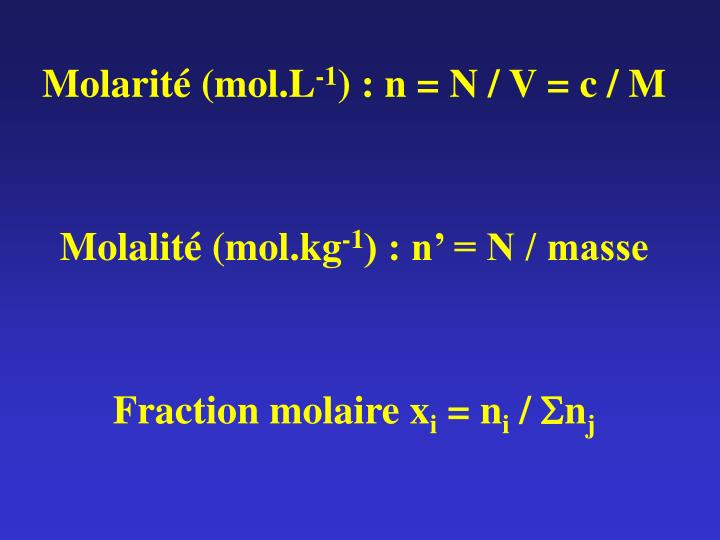 Molarit mol l 1 n n v c m molalit mol kg 1 n n masse fraction molaire x i n i s n j