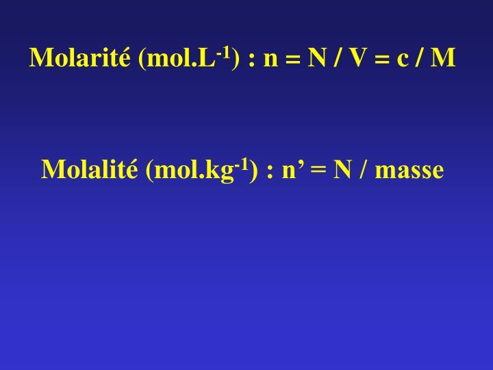 Molarit mol l 1 n n v c m molalit mol kg 1 n n masse
