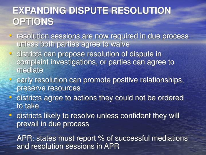 EXPANDING DISPUTE RESOLUTION OPTIONS