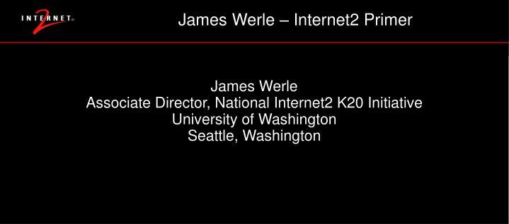James Werle – Internet2 Primer