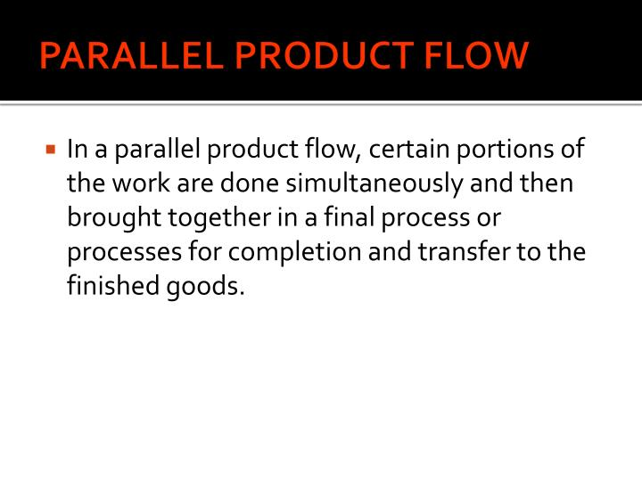 PARALLEL PRODUCT FLOW