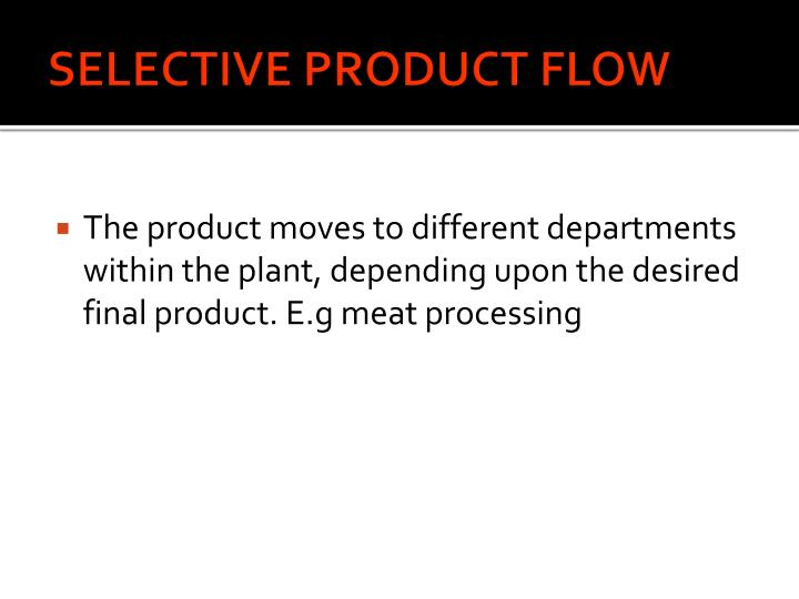 SELECTIVE PRODUCT FLOW