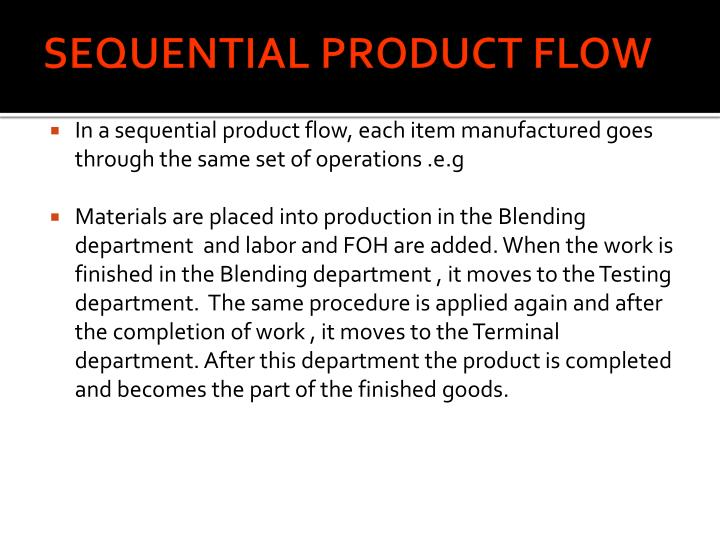 SEQUENTIAL PRODUCT FLOW