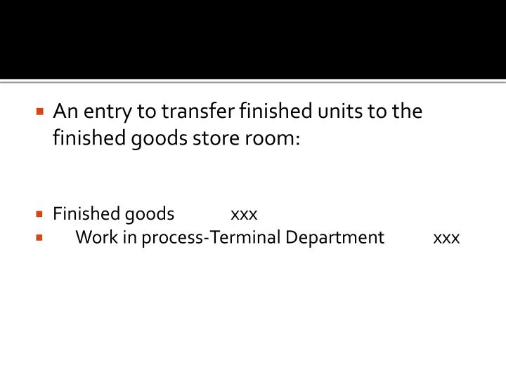An entry to transfer finished units to the finished goods store room:
