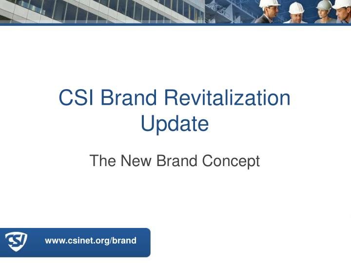 PPT - CSI Brand Revitalization Update PowerPoint