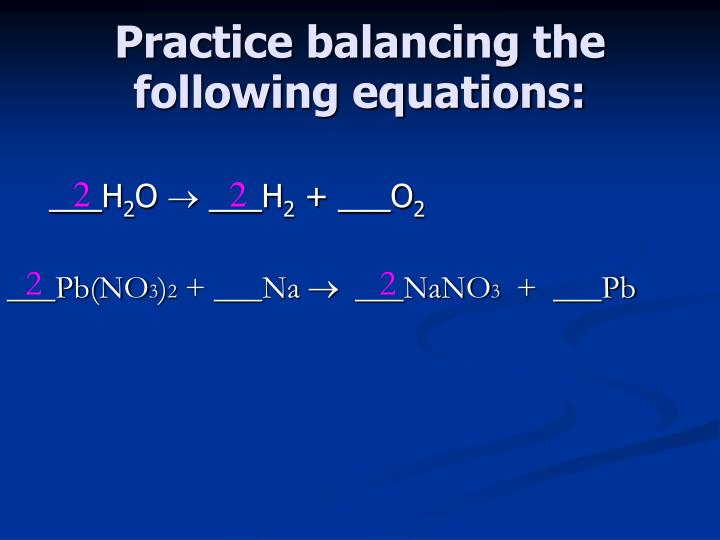 Practice balancing the following equations: