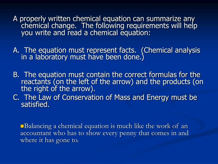 A properly written chemical equation can summarize any chemical change.  The following requirements will help you write and read a chemical equation:
