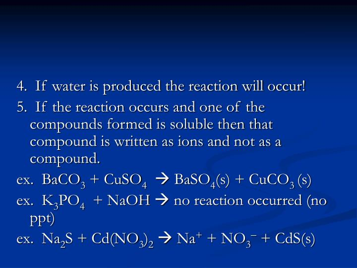 4.  If water is produced the reaction will occur!