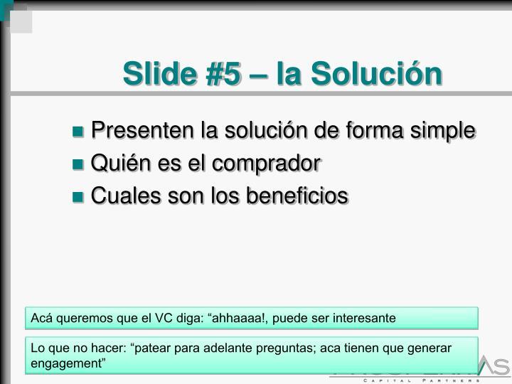Slide #5 – la Solución