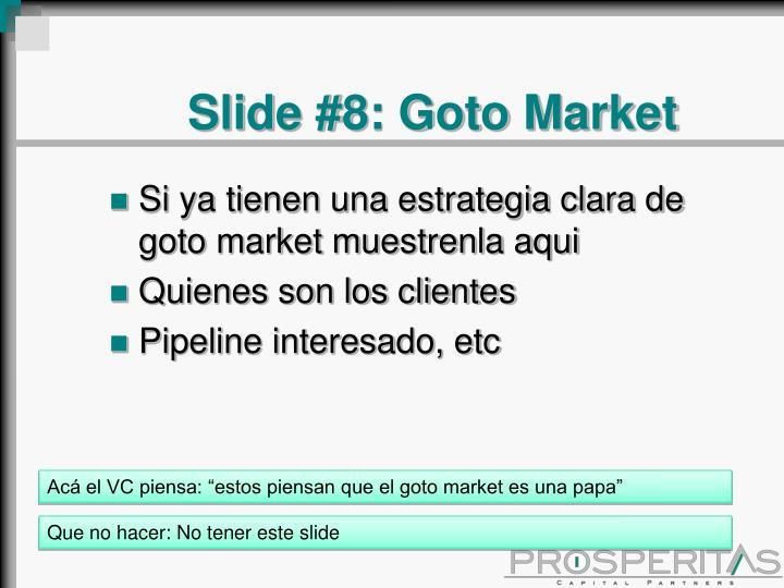 Slide #8: Goto Market
