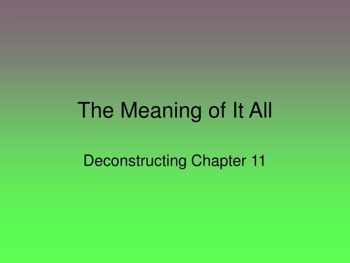 The meaning of it all