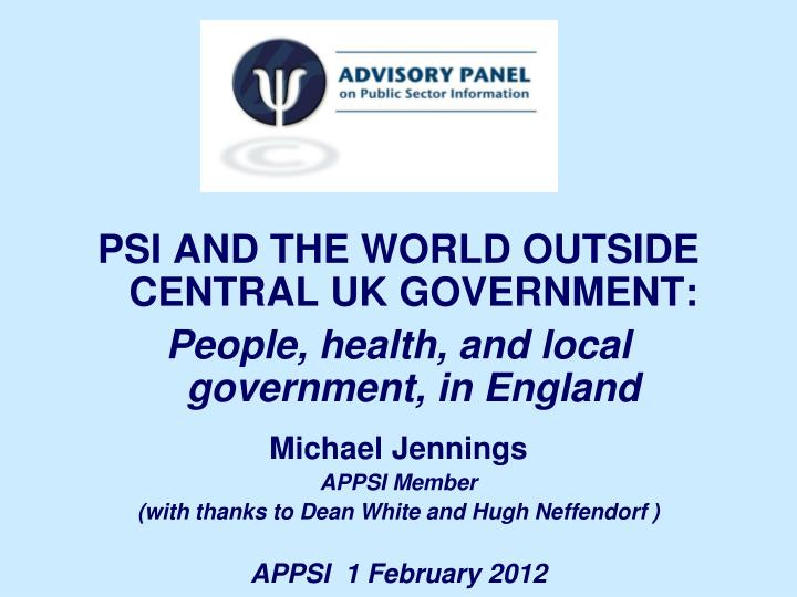 PSI AND THE WORLD OUTSIDE CENTRAL UK GOVERNMENT: