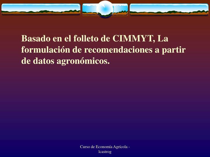 Basado en el folleto de CIMMYT, La formulación de recomendaciones a partir de datos agronómicos.