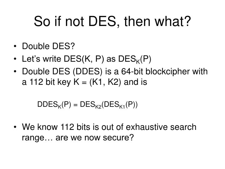 So if not DES, then what?