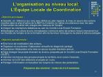 l organisation au niveau local l quipe locale de coordination