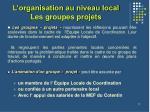 l organisation au niveau local les groupes projets
