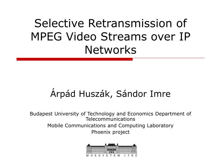 Selective retransmission of mpeg video streams over ip networks