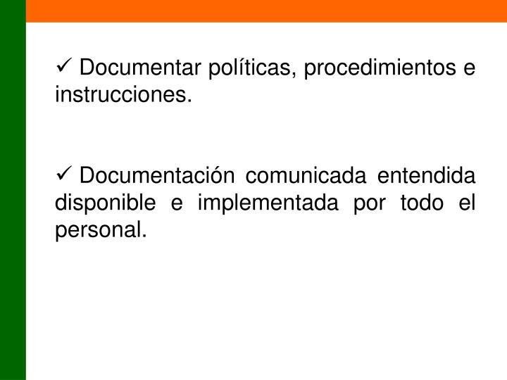 Documentar políticas, procedimientos e instrucciones.