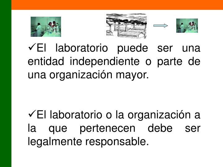 El laboratorio puede ser una entidad independiente o parte de una organización mayor.