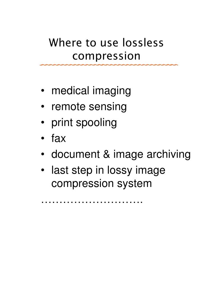 Where to use lossless compression