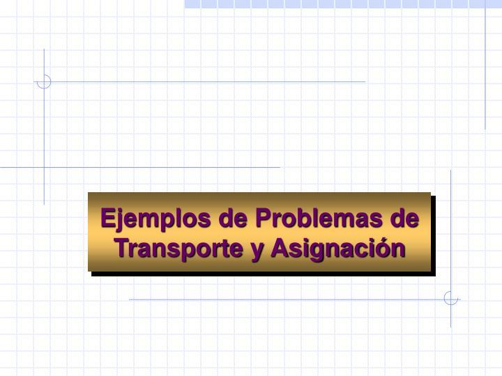 Ejemplos de Problemas de Transporte y Asignación