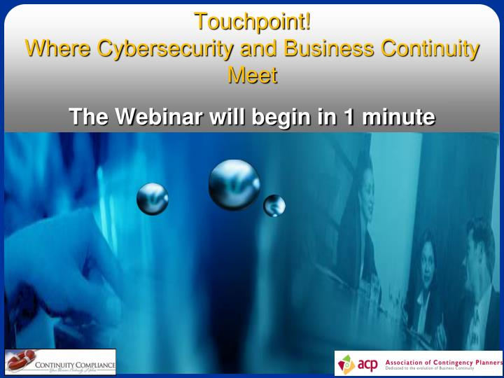 Touchpoint where cybersecurity and business continuity meet the webinar will begin in 1 minute