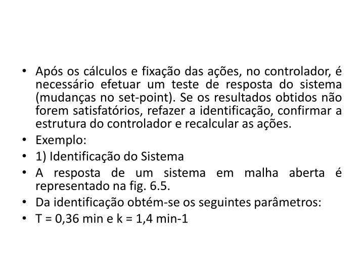 Após os cálculos e fixação das ações, no controlador, é necessário efetuar um teste de resposta do sistema (mudanças no