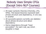 nobody uses simple cfgs except intro nlp courses