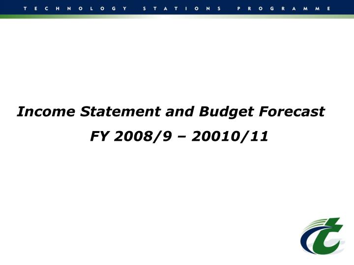 Income Statement and Budget Forecast