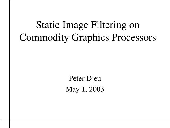 Static image filtering on commodity graphics processors