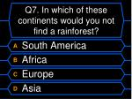 q7 in which of these continents would you not find a rainforest