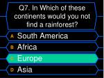 q7 in which of these continents would you not find a rainforest1