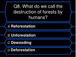 q8 what do we call the destruction of forests by humans