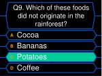 q9 which of these foods did not originate in the rainforest1