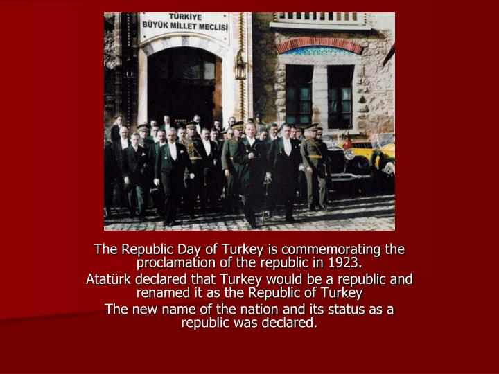 The Republic Day of Turkey is commemorating the proclamation of the republic in 1923.