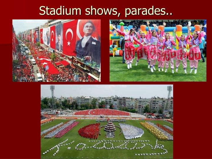 Stadium shows, parades..