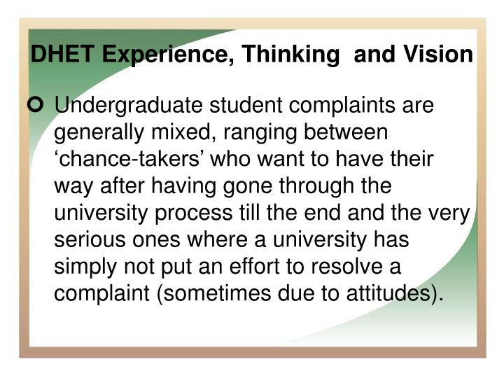 Undergraduate student complaints are generally mixed, ranging between 'chance-takers' who want to have their way after having gone through the university process till the end and the very serious ones where a university has simply not put an effort to resolve a complaint (sometimes due to attitudes).