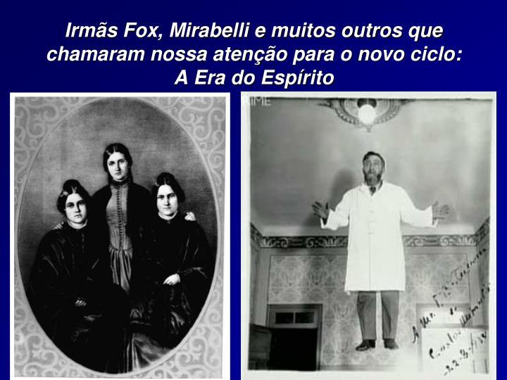 Irmãs Fox, Mirabelli e muitos outros que chamaram nossa atenção para o novo ciclo:                    A Era do Espírito