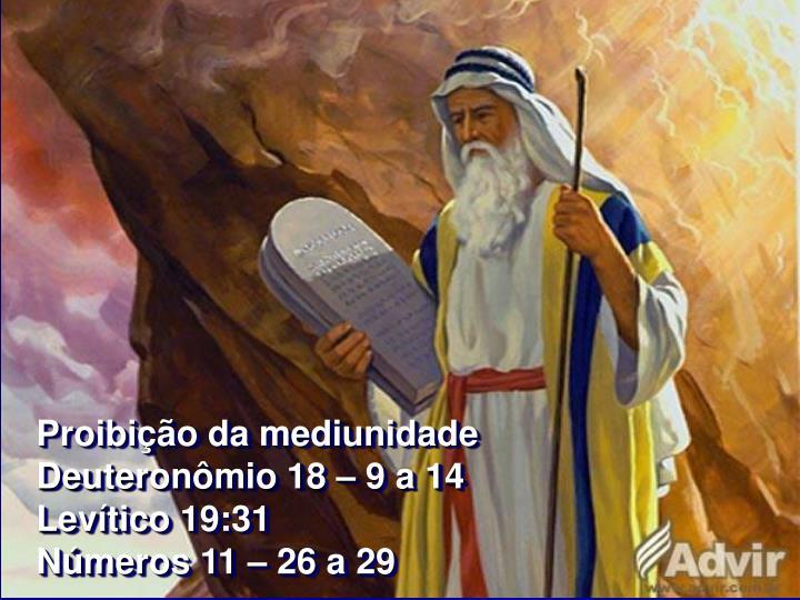 Proibição da mediunidade                        Deuteronômio 18 – 9 a 14                       ...