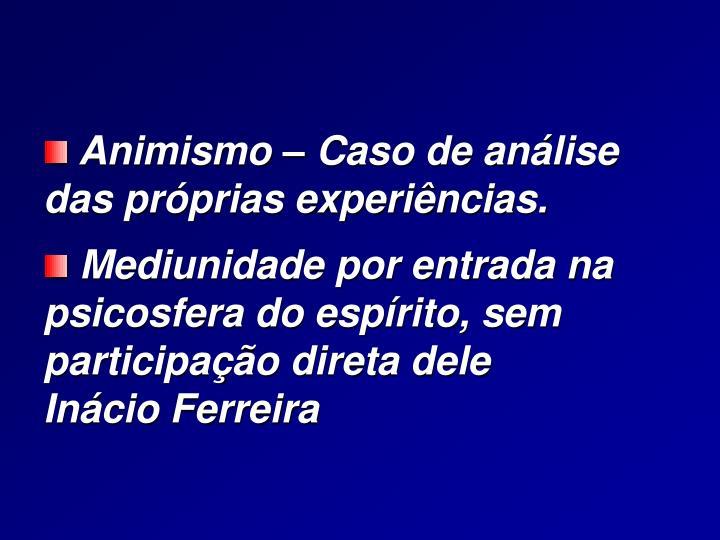 Animismo – Caso de análise das próprias experiências.
