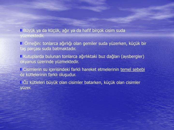 Büyük ya da küçük, ağır ya da hafif birçok cisim suda yüzmektedir.