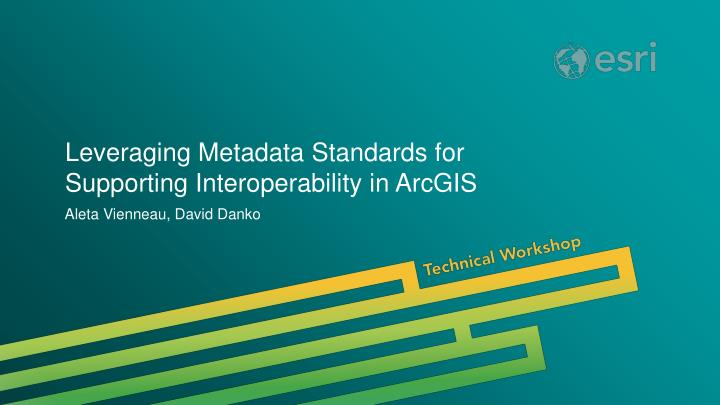 leveraging metadata standards for supporting interoperability in arcgis n.