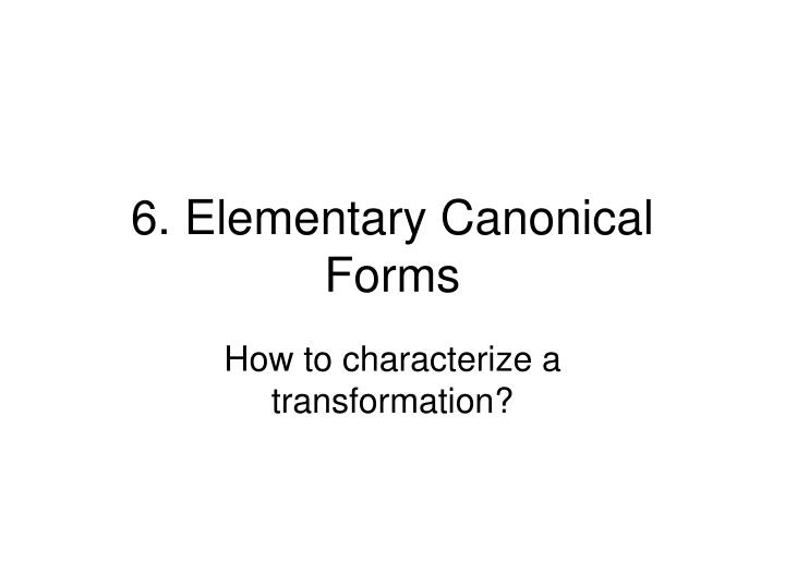 6 elementary canonical forms n.