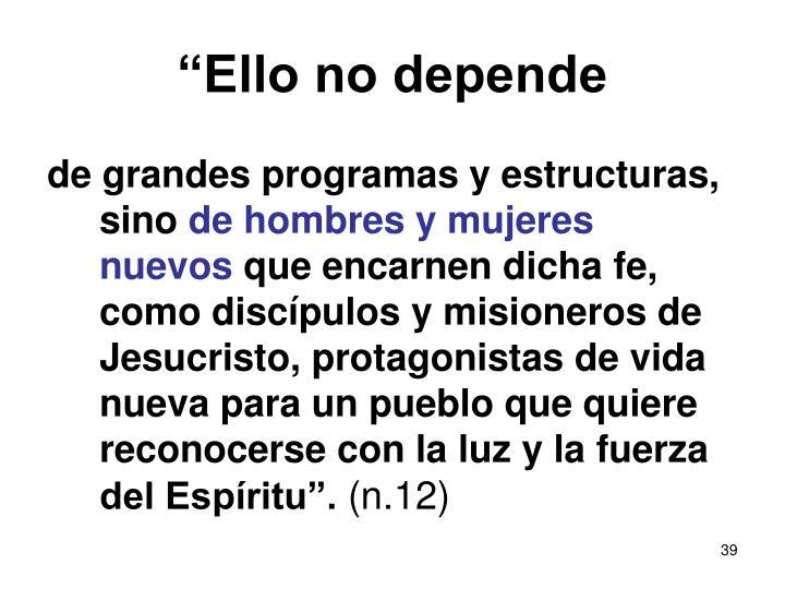 """""""Ello no depende"""