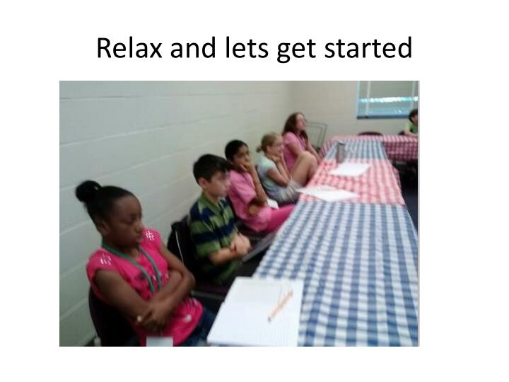 Relax and lets get started